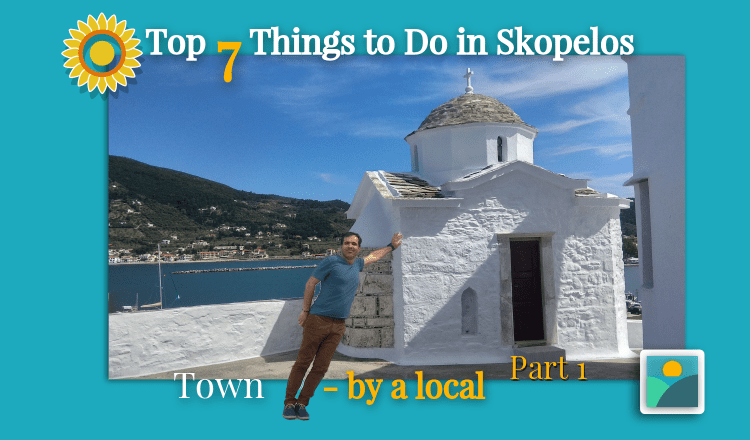 Top 7 things to do in Skopelos Town-by a local - part 1